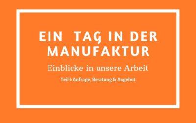 Neue Serie: ein Tag in der Manufaktur